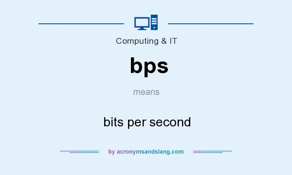 What does bps mean? It stands for bits per second