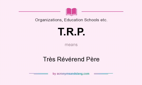 What does T.R.P. mean? It stands for Très Révérend Père