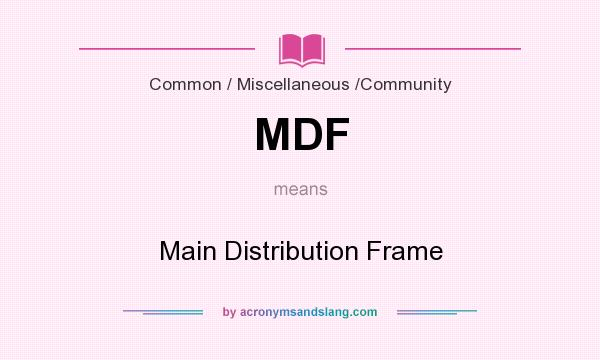 What does MDF mean? It stands for Main Distribution Frame
