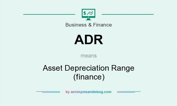 What does ADR mean? It stands for Asset Depreciation Range (finance)