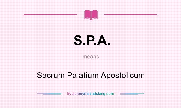 What does S.P.A. mean? It stands for Sacrum Palatium Apostolicum