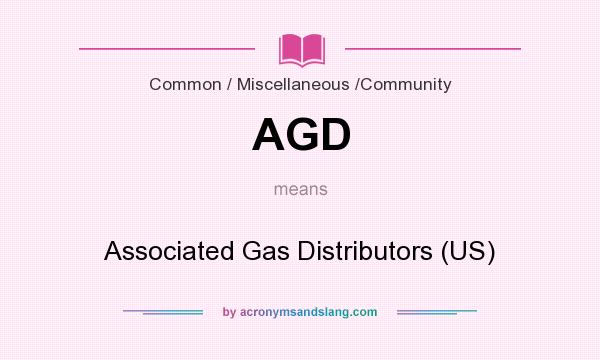 What does AGD mean? It stands for Associated Gas Distributors (US)