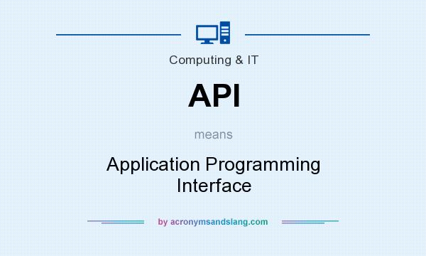 What does API mean? It stands for Application Programming Interface