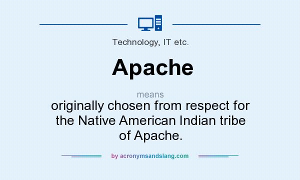 What does Apache mean? It stands for originally chosen from respect for the Native American Indian tribe of Apache.