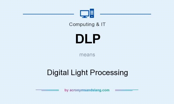 What does DLP mean? It stands for Digital Light Processing