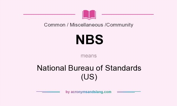 What does NBS mean? It stands for National Bureau of Standards (US)