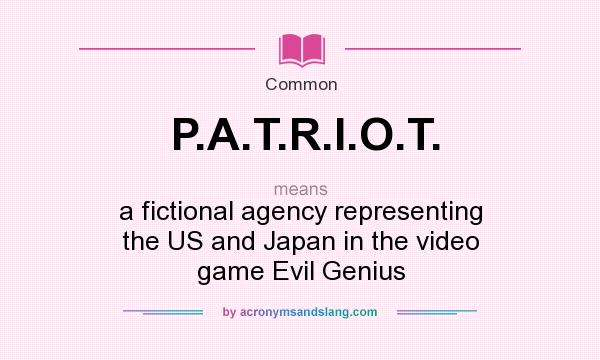 What does P.A.T.R.I.O.T. mean? It stands for a fictional agency representing the US and Japan in the video game Evil Genius