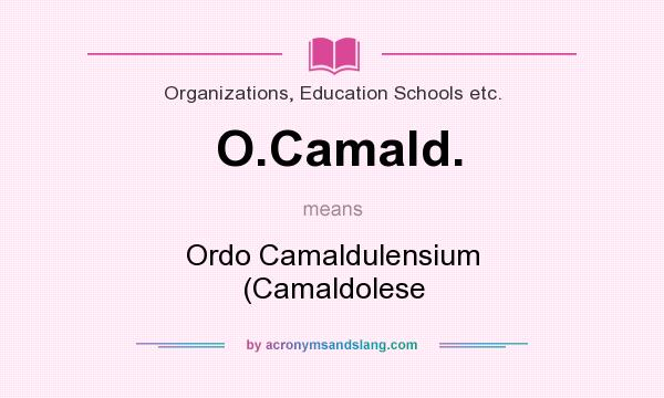 What does O.Camald. mean? It stands for Ordo Camaldulensium (Camaldolese