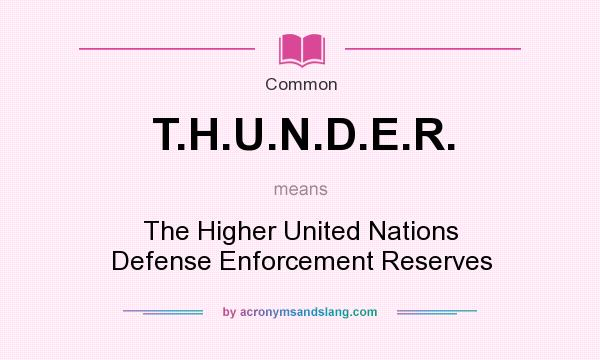 What does T.H.U.N.D.E.R. mean? It stands for The Higher United Nations Defense Enforcement Reserves