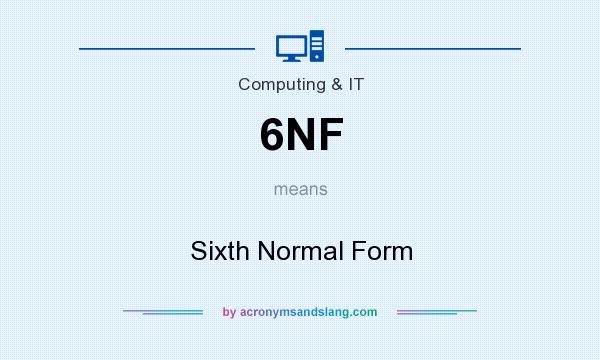What does 6NF mean? It stands for Sixth Normal Form