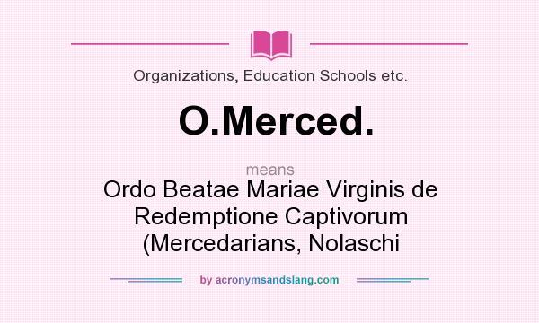 What does O.Merced. mean? It stands for Ordo Beatae Mariae Virginis de Redemptione Captivorum (Mercedarians, Nolaschi