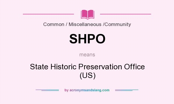 What does SHPO mean? It stands for State Historic Preservation Office (US)