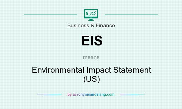 What does EIS mean? It stands for Environmental Impact Statement (US)