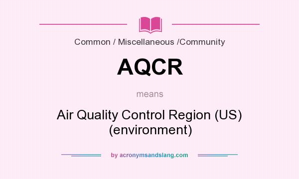 What does AQCR mean? It stands for Air Quality Control Region (US) (environment)