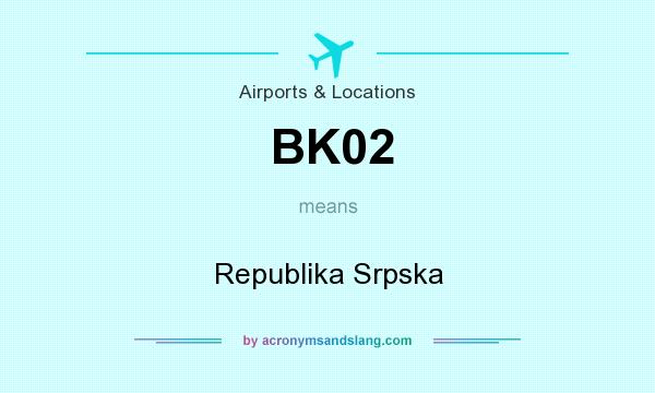 What does BK02 mean? It stands for Republika Srpska