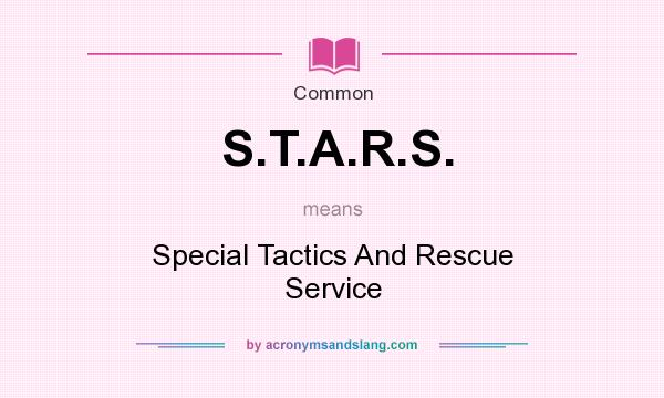 What does S.T.A.R.S. mean? It stands for Special Tactics And Rescue Service
