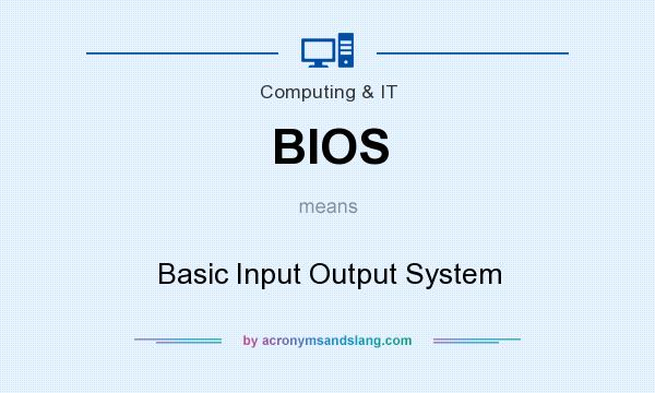 What does BIOS mean? It stands for Basic Input Output System