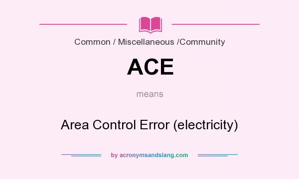 What does ACE mean? It stands for Area Control Error (electricity)