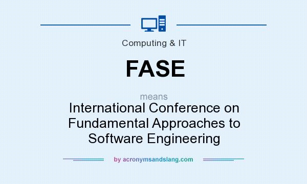 What does FASE mean? It stands for International Conference on Fundamental Approaches to Software Engineering
