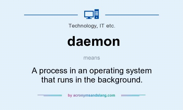 What does daemon mean? It stands for A process in an operating system that runs in the background.