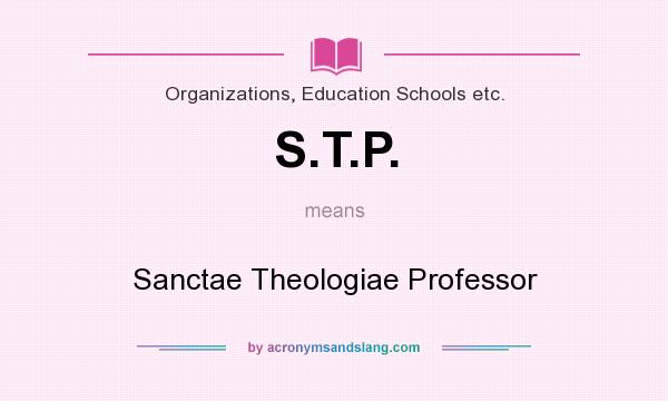 What does S.T.P. mean? It stands for Sanctae Theologiae Professor
