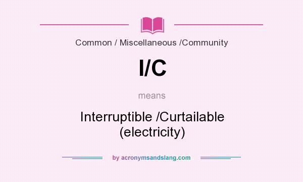 What does I/C mean? It stands for Interruptible /Curtailable (electricity)