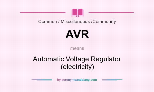 What does AVR mean? It stands for Automatic Voltage Regulator (electricity)