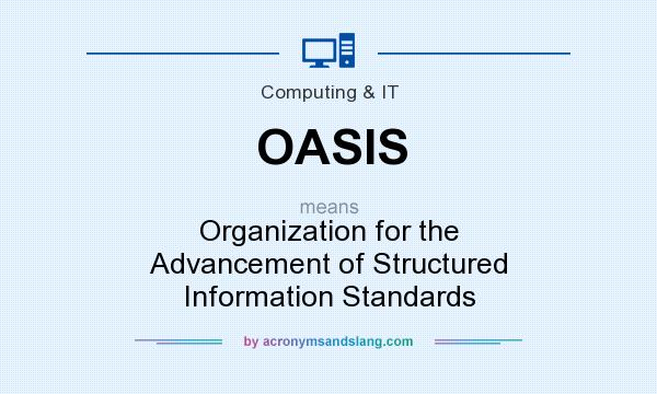 What does OASIS mean? It stands for Organization for the Advancement of Structured Information Standards