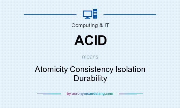What does ACID mean? It stands for Atomicity Consistency Isolation Durability