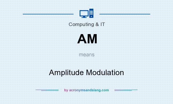 What does AM mean? It stands for Amplitude Modulation