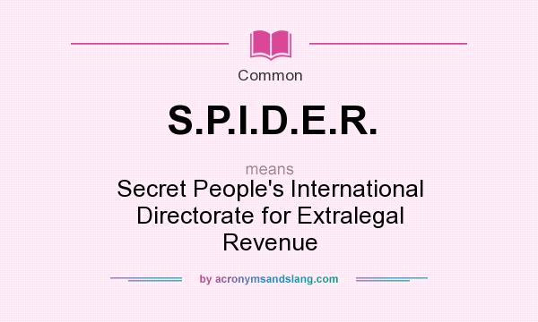 What does S.P.I.D.E.R. mean? It stands for Secret People`s International Directorate for Extralegal Revenue