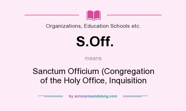 What does S.Off. mean? It stands for Sanctum Officium (Congregation of the Holy Office, Inquisition