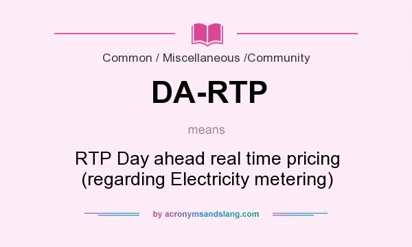 What does DA-RTP mean? It stands for RTP Day ahead real time pricing (regarding Electricity metering)