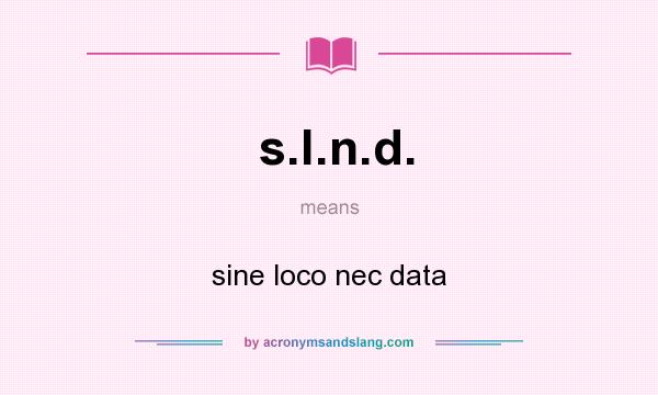 What does s.l.n.d. mean? It stands for sine loco nec data