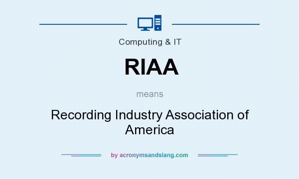 What does RIAA mean? It stands for Recording Industry Association of America