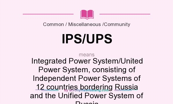 What does IPS/UPS mean? It stands for Integrated Power System/United Power System, consisting of Independent Power Systems of 12 countries bordering Russia and the Unified Power System of Russia