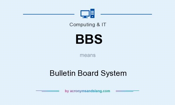 What does BBS mean? It stands for Bulletin Board System