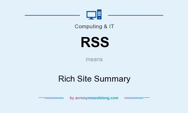 What does RSS mean? It stands for Rich Site Summary
