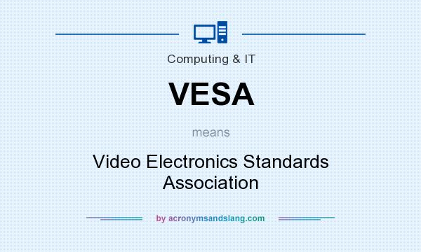 What does VESA mean? It stands for Video Electronics Standards Association
