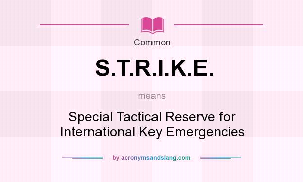 What does S.T.R.I.K.E. mean? It stands for Special Tactical Reserve for International Key Emergencies