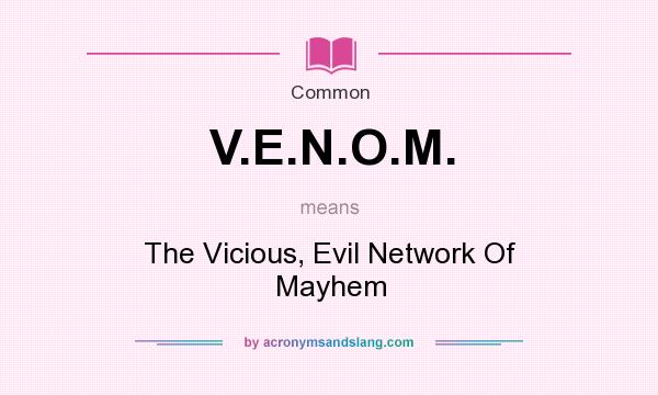 What does V.E.N.O.M. mean? It stands for The Vicious, Evil Network Of Mayhem