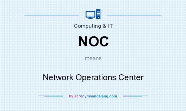 What does NOC mean? It stands for Network Operations Center