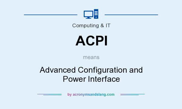 What does ACPI mean? It stands for Advanced Configuration and Power Interface