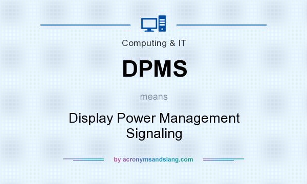 What does DPMS mean? It stands for Display Power Management Signaling