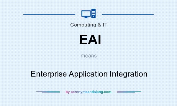 What does EAI mean? It stands for Enterprise Application Integration