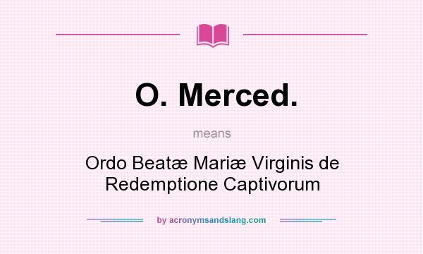 What does O. Merced. mean? It stands for Ordo Beatæ Mariæ Virginis de Redemptione Captivorum