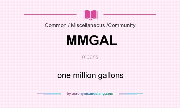 What does MMGAL mean? It stands for one million gallons