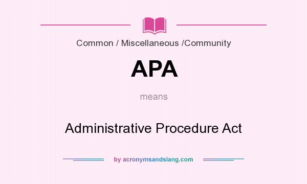 What does APA mean? It stands for Administrative Procedure Act