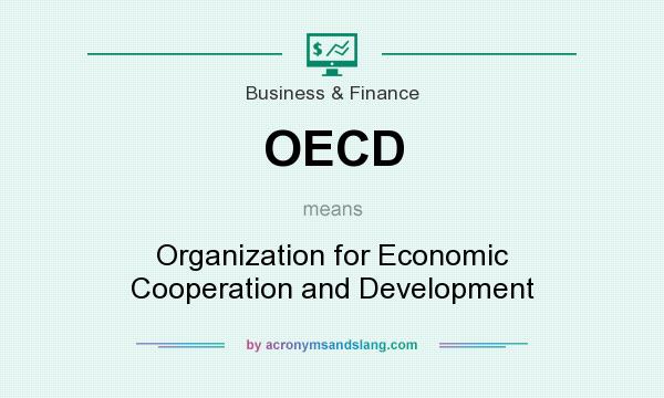 What does OECD mean? It stands for Organization for Economic Cooperation and Development