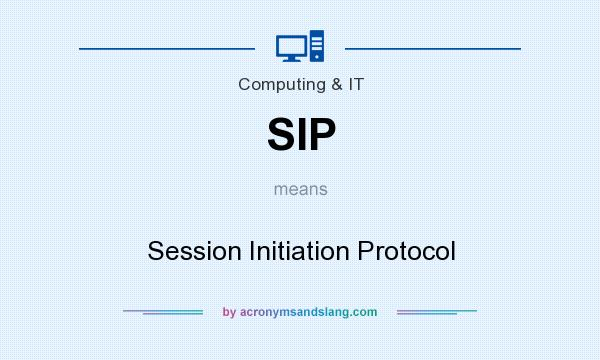 What does SIP mean? It stands for Session Initiation Protocol